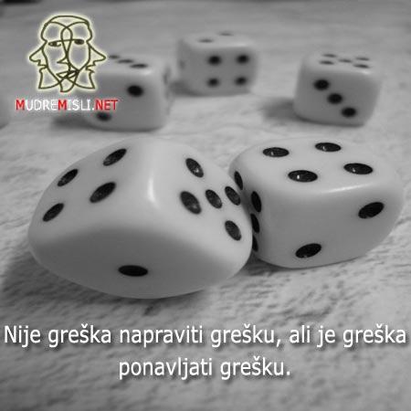 Nije greška napraviti grešku, ali je greška ponavljati grešku.