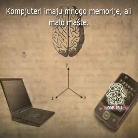 Kompjuteri imaju mnogo memorije, ali malo mašte.