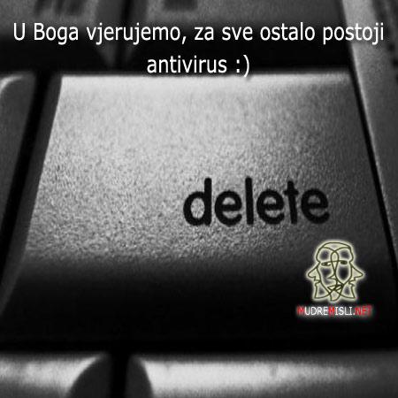 U Boga vjerujemo, za sve ostalo postoji antivirus.