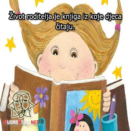 Život roditelja je knjiga iz koje djeca čitaju.