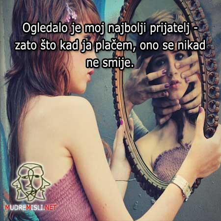 Ogledalo je moj najbolji prijatelj - zato što kad ja plačem, ono se nikad ne smije.
