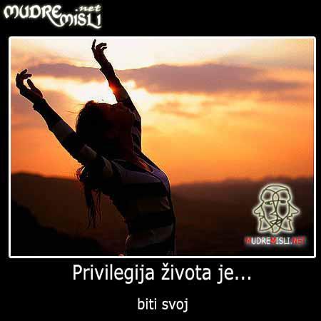 Privilegija života je biti svoj.